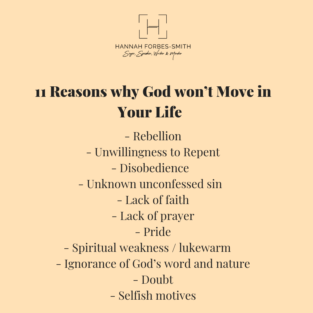 11 Reason why God won't Move in Your Life - Rebellion - Unwillingness to Repent - Disobedience - Unknown unconfessed sin - Lack of faith - Lack of prayer - Pride - Spiritual weakness _ lukewarm - Lack of worsh